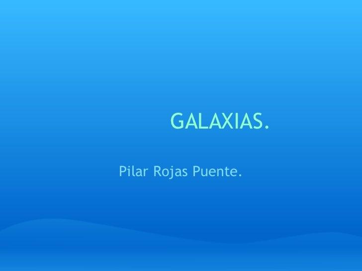 GALAXIAS. Pilar Rojas Puente.
