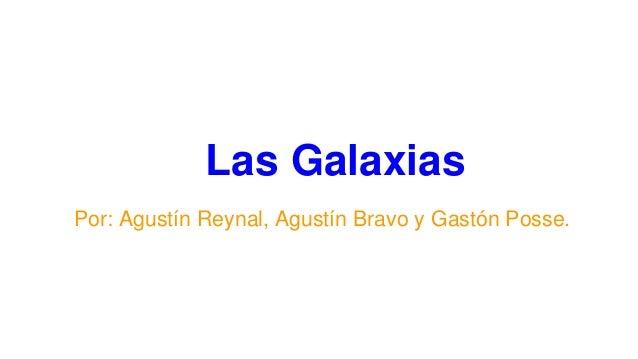 Las Galaxias Por: Agustín Reynal, Agustín Bravo y Gastón Posse.