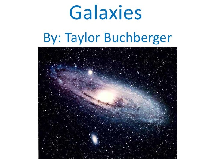 Galaxies <br />By: Taylor Buchberger<br />