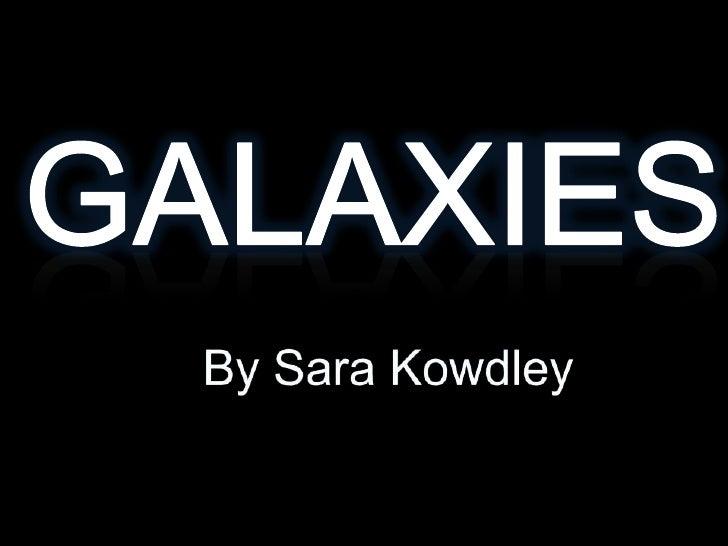 GALAXIES<br />By Sara Kowdley<br />