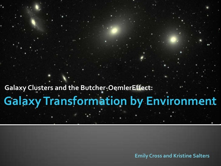 Galaxy Clusters and the Butcher-OemlerEffect:  Galaxy Transformation by Environment                                       ...