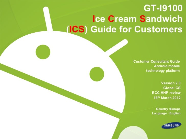 GT-I9100      Ice Cream Sandwich(ICS) Guide for Customers              Customer Consultant Guide                        An...