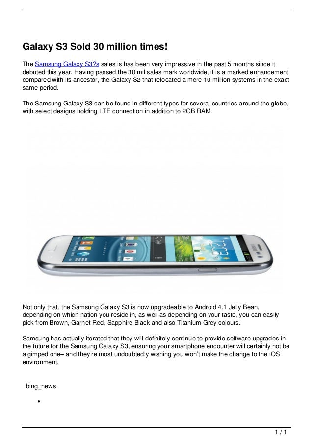 Galaxy S3 Sold 30 million times!                                   The Samsung Galaxy S3?s sales is has been very impressi...