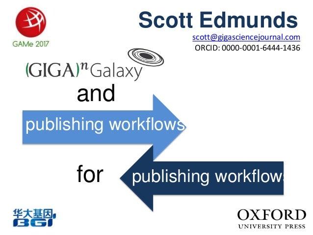 Scott Edmunds publishing workflows publishing workflowsfor and scott@gigasciencejournal.com ORCID: 0000-0001-6444-1436