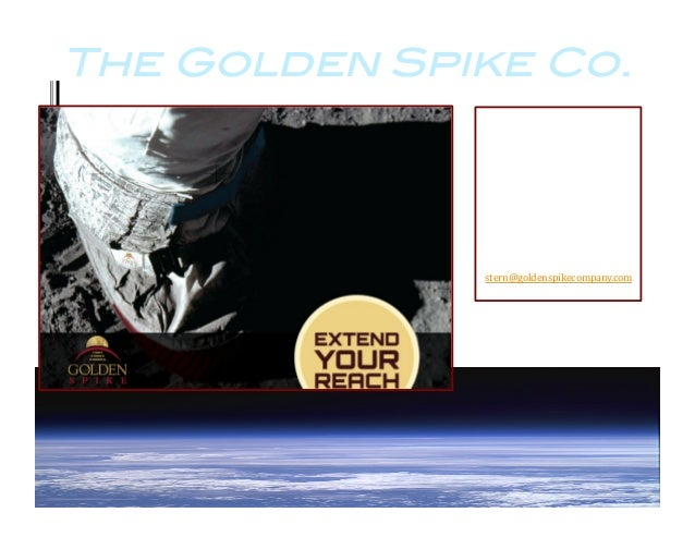 The Golden Spike Co.! Galaxy	   Forum	    China—2013	    Alan	   Stern	    President	   and	   CEO	    Golden	   Spike	   ...