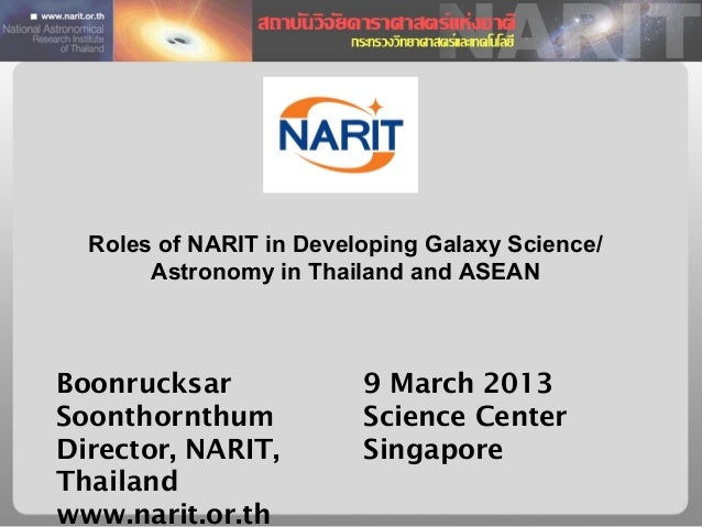 Roles of NARIT in Developing Galaxy Science/       Astronomy in Thailand and ASEANBoonrucksar              9 March 2013Soo...