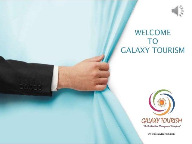 www.galaxytourism.com WELCOME TO GALAXY TOURISM