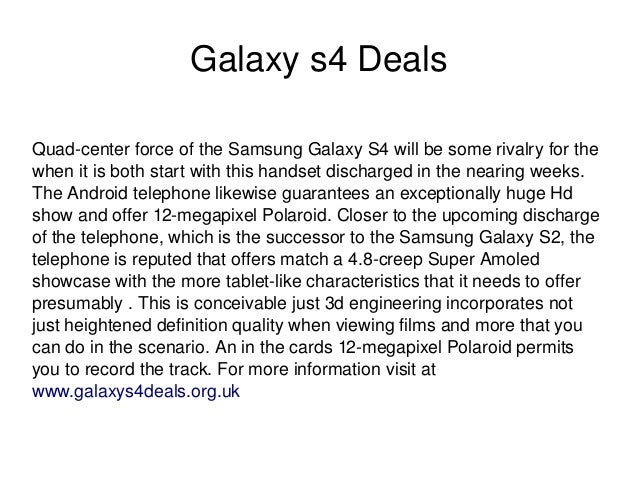 Galaxy s4 DealsQuad­center force of the Samsung Galaxy S4 will be some rivalry for the when it is both start with this ...