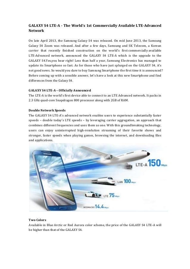 GALAXY S4 LTE-A - The World's 1st Commercially Available LTE-Advanced Network On late April 2013, the Samsung Galaxy S4 wa...