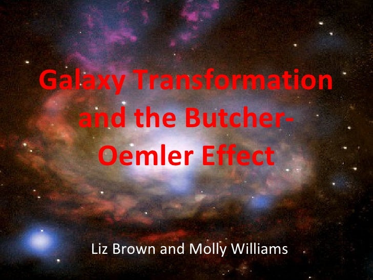 Galaxy Transformation and the Butcher-Oemler Effect Liz Brown and Molly Williams