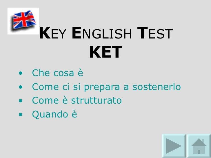 K EY  E NGLISH  T EST KET <ul><li>Che cosa è </li></ul><ul><li>Come ci si prepara a sostenerlo </li></ul><ul><li>Come è st...