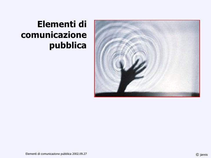 Elementi di comunicazione pubblica ©  jannis Elementi di comunicazione pubblica 2002.09.27
