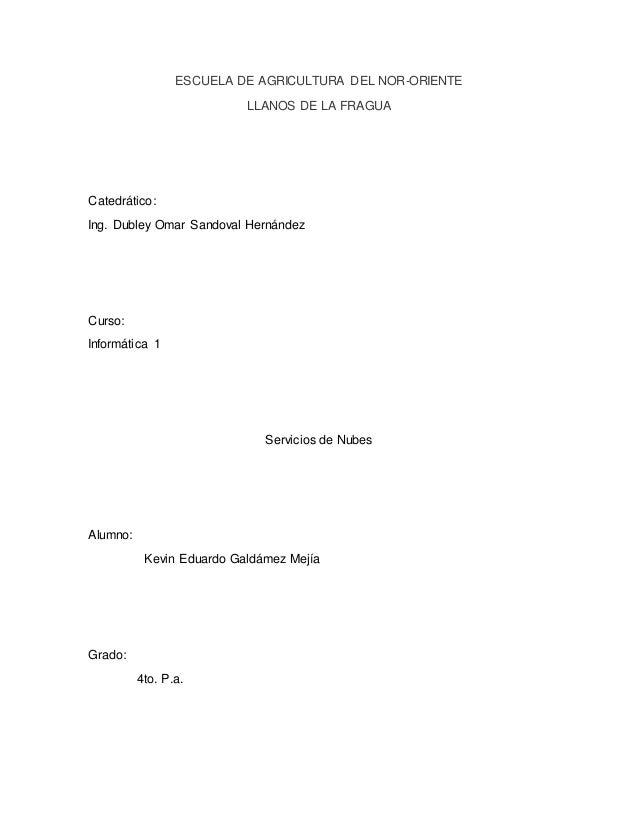 ESCUELA DE AGRICULTURA DEL NOR-ORIENTE LLANOS DE LA FRAGUA Catedrático: Ing. Dubley Omar Sandoval Hernández Curso: Informá...