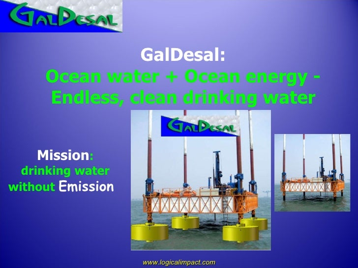 Mission :  drinking water  without  Emission   GalDesal: Ocean water + Ocean energy -  Endless, clean drinking water www.l...
