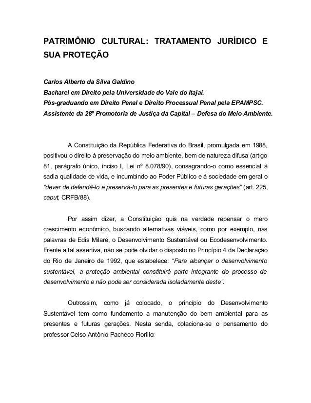 PATRIMÔNIO CULTURAL: TRATAMENTO JURÍDICO E SUA PROTEÇÃO Carlos Alberto da Silva Galdino Bacharel em Direito pela Universid...