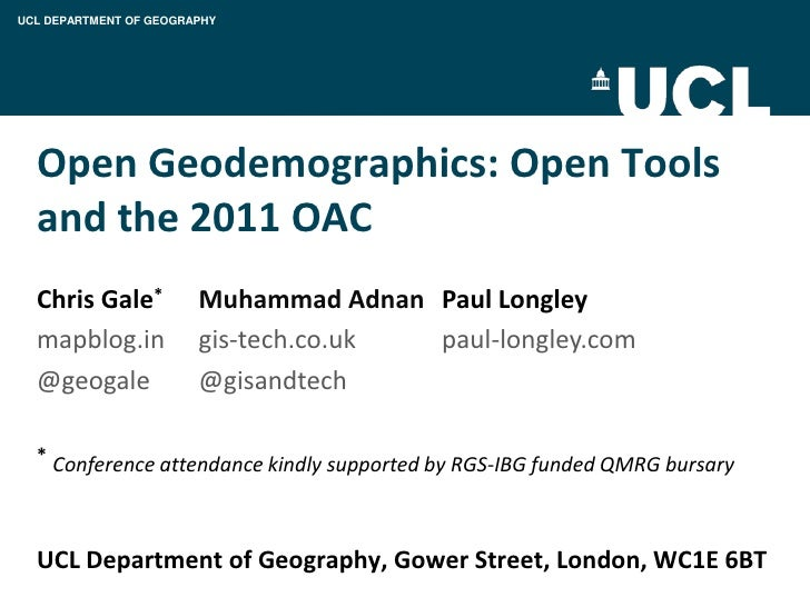 UCL DEPARTMENT OF GEOGRAPHY  Open Geodemographics: Open Tools  and the 2011 OAC  Chris Gale*           Muhammad Adnan Paul...