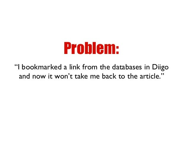 """I bookmarked a link from the databases in Diigo and now it won't take me back to the article."" Problem:"
