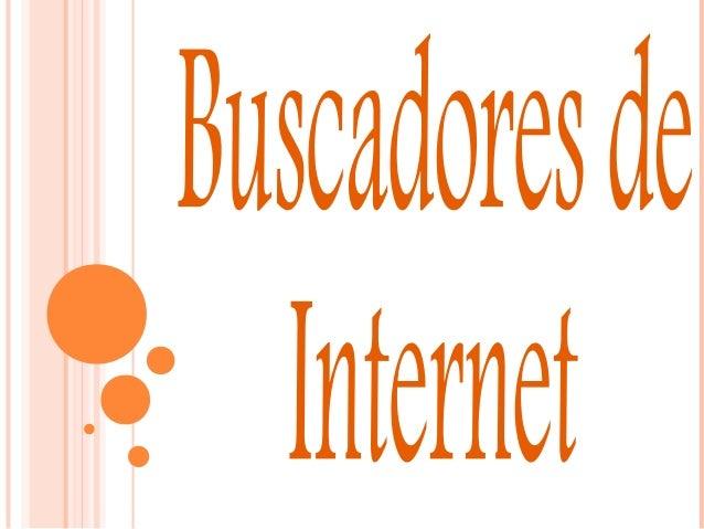 LOS BUSCADORESLOS BUSCADORES PRINCIPALES:PRINCIPALES: Google Searchmash Ask Jeeves Hakia Yahoo MSN Snap Altavista ...