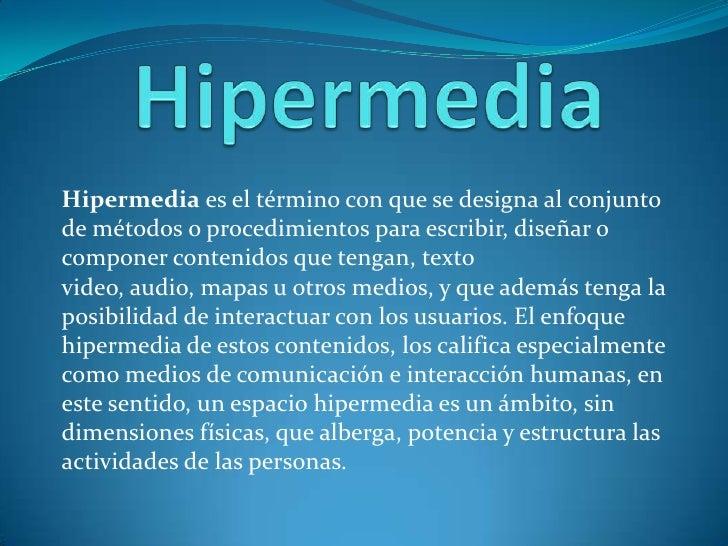 Hipermedia<br />Hipermediaes el término con que se designa al conjunto de métodos o procedimientos para escribir, diseñar...