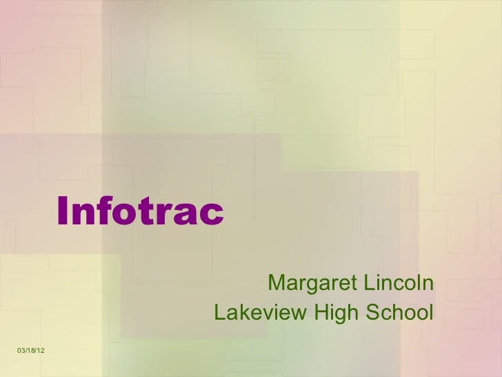 Infotrac                      Margaret Lincoln                  Lakeview High School03/18/12
