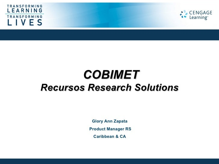 COBIMETRecursos Research Solutions          Glory Ann Zapata         Product Manager RS          Caribbean & CA