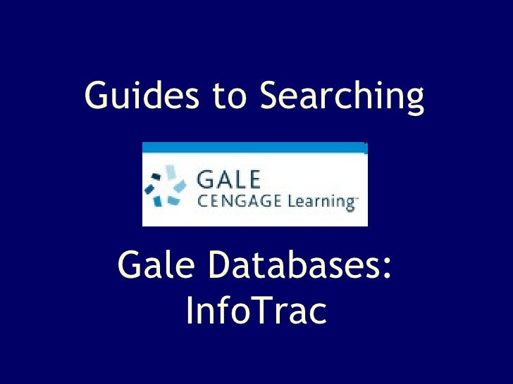 Gale Databases: InfoTrac Guides to Searching