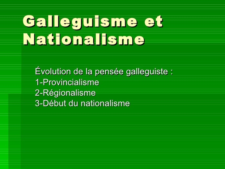 Galleguisme et Nationalisme  Évolution de la pensée galleguiste :  1-Provincialisme  2-Régionalisme  3-Début du nationalisme