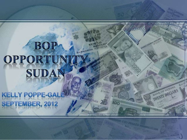 Presentation Overview  •   BoP opportunities differ from other new market entry  •   Sudan – Demographics  •   Cultural di...