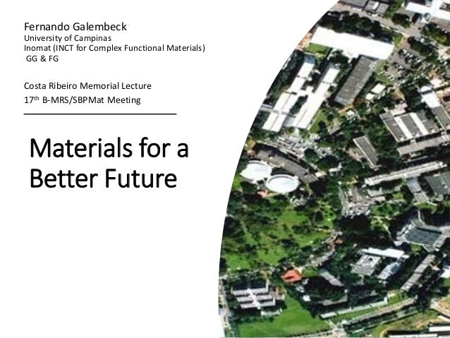Materials for a Better Future Fernando Galembeck University of Campinas Inomat (INCT for Complex Functional Materials) GG ...