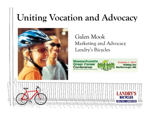Uniting Vocation and Advocacy Galen Mook Marketing and Advocacy Landry's Bicycles
