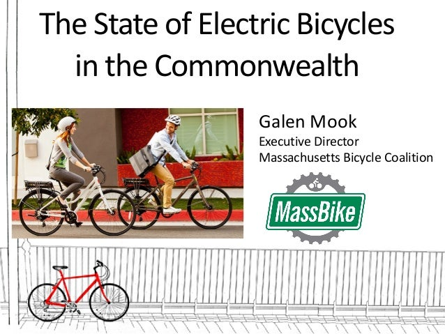TheStateofElectricBicycles intheCommonwealth GalenMook ExecutiveDirector MassachusettsBicycleCoalition