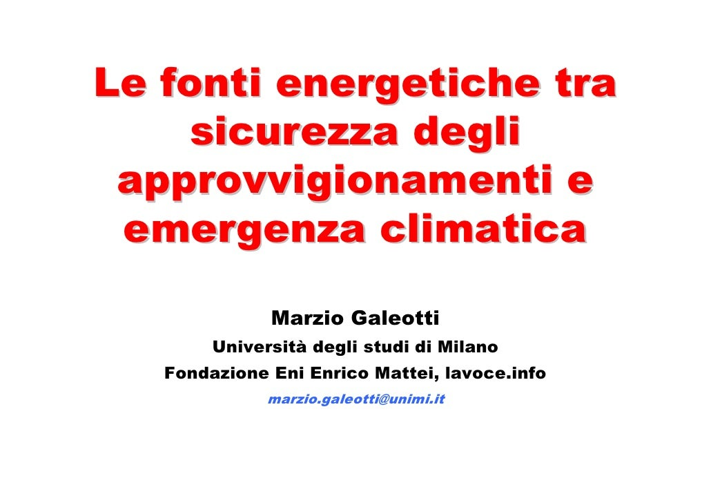 Le fonti energetiche tra     sicurezza degli  approvvigionamenti e  emergenza climatica                Marzio Galeotti    ...