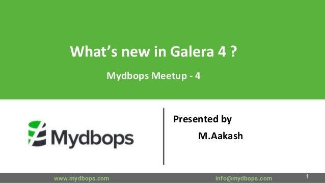 What's new in Galera 4 ? Mydbops Meetup - 4 Presented by M.Aakash www.mydbops.com info@mydbops.com 1