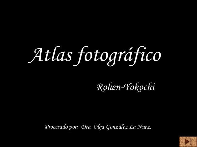 Atlas fotográfico Rohen-Yokochi Procesado por: Dra. Olga González La Nuez.