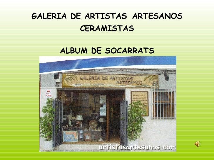 GALERIA DE ARTISTAS   ARTESANOS CERAMISTAS ALBUM DE SOCARRATS