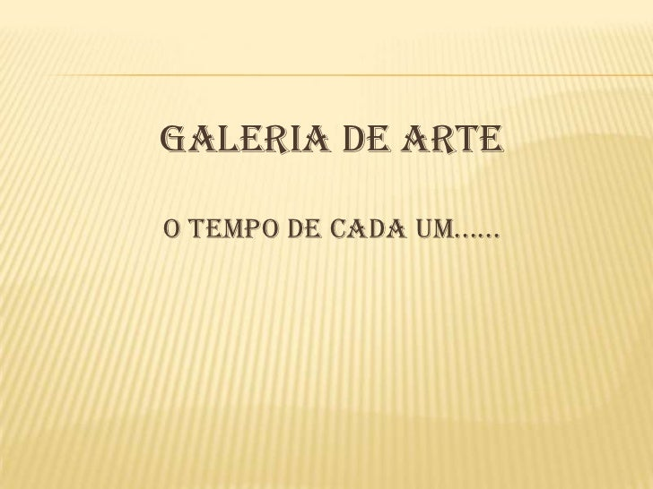 GALERIA DE ARTEO TEMPO DE CADA UM......
