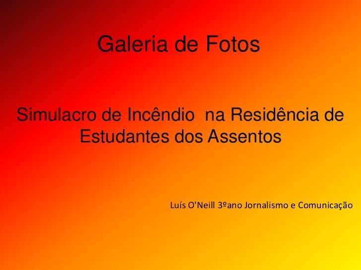 Galeria de Fotos<br />Simulacro de Incêndio  na Residência de Estudantes dos Assentos <br />Luís O'Neill 3ºano Jornal...