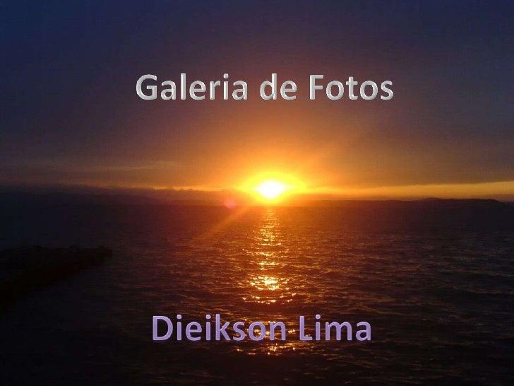 Galeria de Fotos<br />Dieikson Lima<br />Galeria de Fotos<br />Dieikson Lima<br />