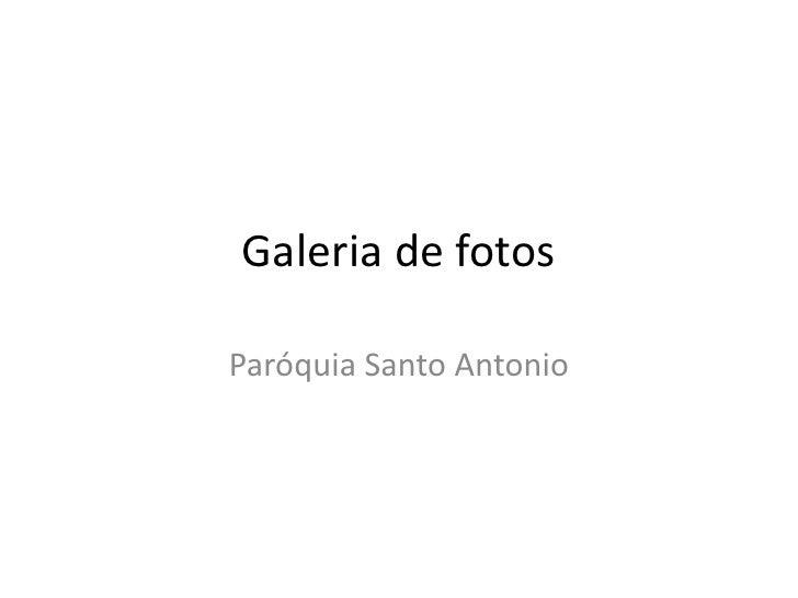 Galeria de fotos<br />Paróquia Santo Antonio<br />