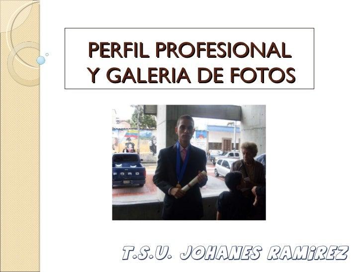 PERFIL PROFESIONAL  Y GALERIA DE FOTOS t.s.u. Johanes ramirez