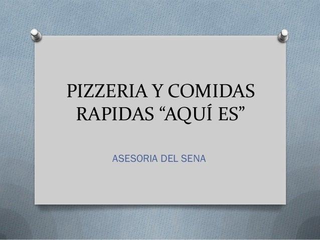 """PIZZERIA Y COMIDAS RAPIDAS """"AQUÍ ES"""" ASESORIA DEL SENA"""