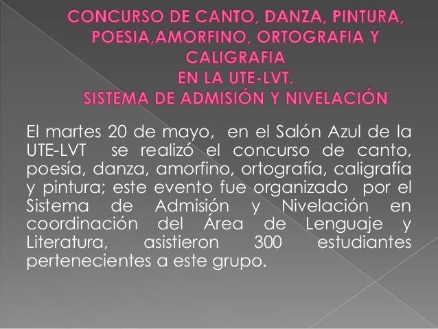 El martes 20 de mayo, en el Salón Azul de la UTE-LVT se realizó el concurso de canto, poesía, danza, amorfino, ortografía,...