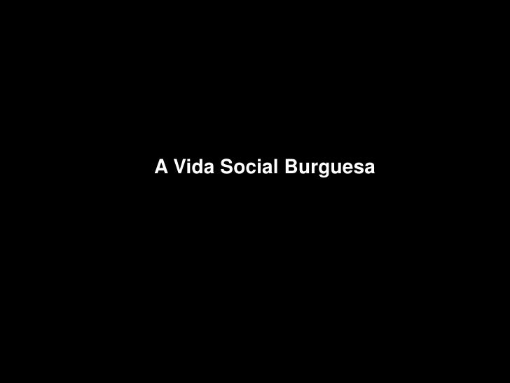 A Vida Social Burguesa
