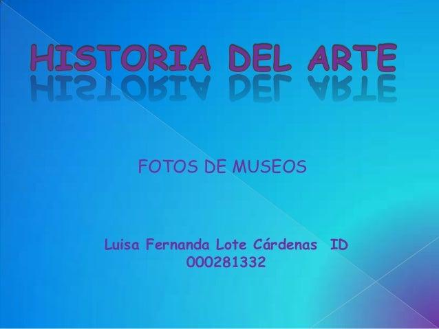 Luisa Fernanda Lote Cárdenas ID 000281332 FOTOS DE MUSEOS