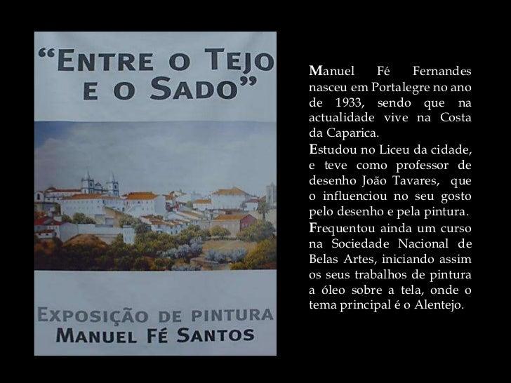 Manuel      Fé     Fernandesnasceu em Portalegre no anode 1933, sendo que naactualidade vive na Costada Caparica.Estudou n...