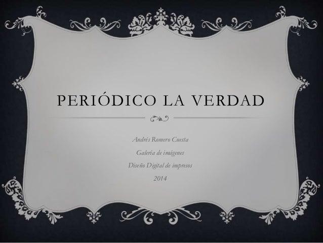 PERIÓDICO LA VERDAD Andrés Romero Cuesta Galería de imágenes Diseño Digital de impresos 2014