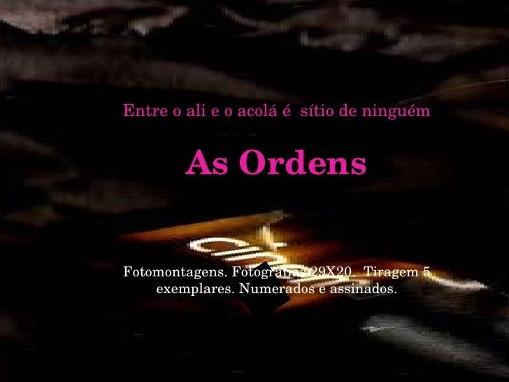 <ul><ul><ul><li>Entre o ali e o acolá é  sítio de ninguém </li></ul></ul></ul><ul><ul><ul><li>As Ordens </li></ul></ul></u...