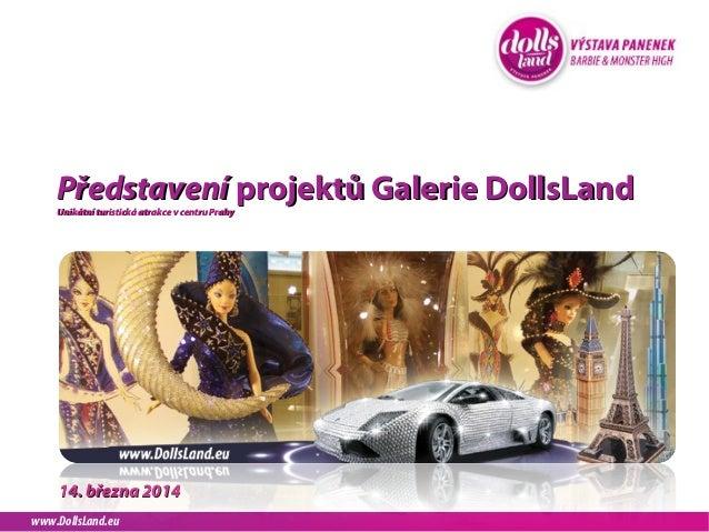 www.DollsLand.eu PředstaveníPředstavení projektů Galerie DollsLandprojektů Galerie DollsLand 14. března 201414. března 201...