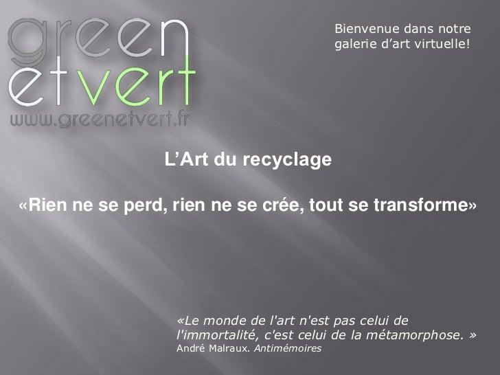 Bienvenue dans notre                                                galerie d'art virtuelle!                 L'Art du recy...