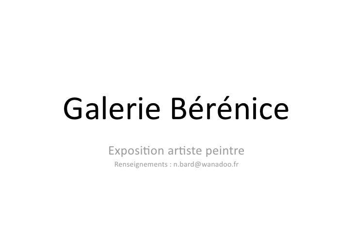 GalerieBérénice    Exposi1onar1stepeintre     Renseignements:n.bard@wanadoo.fr